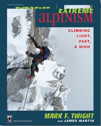 Extreme Alpinism Climbing Light, Fast & High