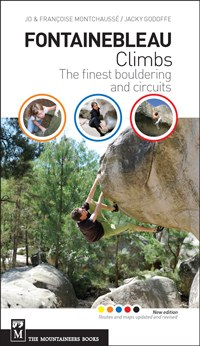 Fontainebleau Climbs The Finest Bouldering and Circuits, 2nd Edition