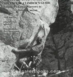 BOULDER CANYON SPORT & ADVENTURE CLIMBER'S GUIDE VOLUME 1: LOWER NARROWS TO DREAM CANYON